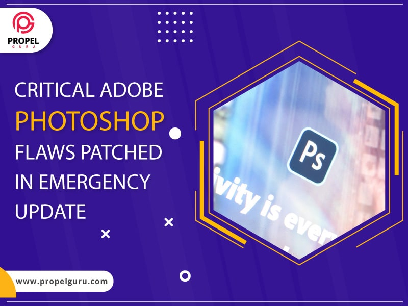 Critical Adobe Photoshop Flaws Patched In Emergency Update