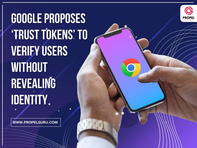 Google Proposes 'Trust Tokens' To Verify Users Without Revealing Identity