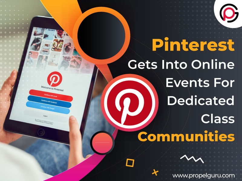 Pinterest Gets Into Online Events For Dedicated Class Communities