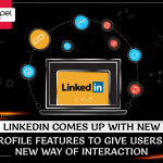 LinkedIn Comes Up With New Profile Features To Give Users A New Way Of Interaction