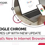 Google Chrome Comes Up With New Update – What's New In Internet Browsing