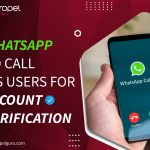 WhatsApp To Call Its Users For Account Verification