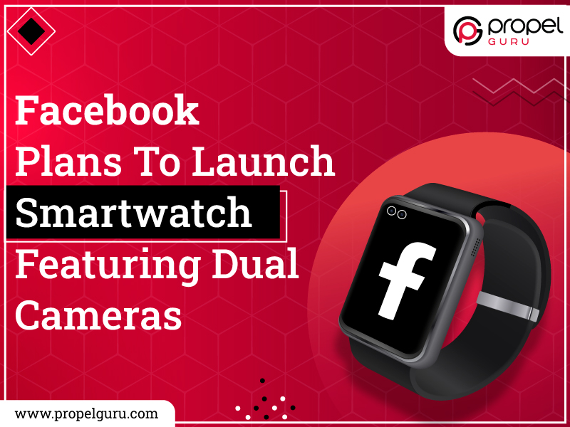 Facebook Plans To Launch Smartwatch Featuring Dual Cameras