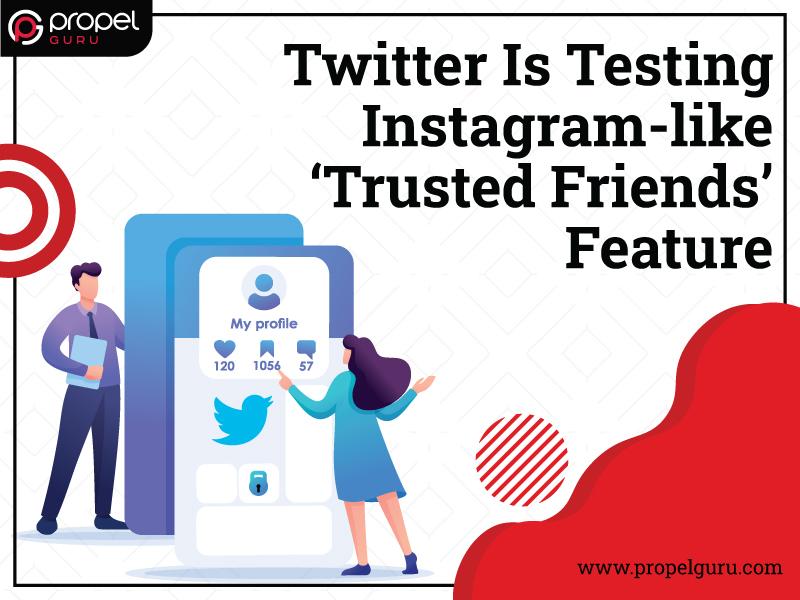 Twitter Is Testing Instagram-like 'Trusted Friends' Feature