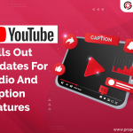 YouTube Rolls Out Updates For Audio And Caption Features